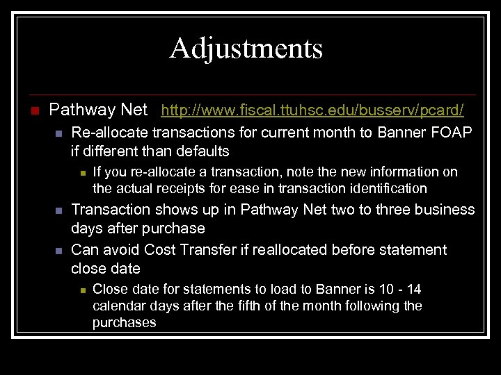 Adjustments n Pathway Net http: //www. fiscal. ttuhsc. edu/busserv/pcard/ n Re-allocate transactions for current