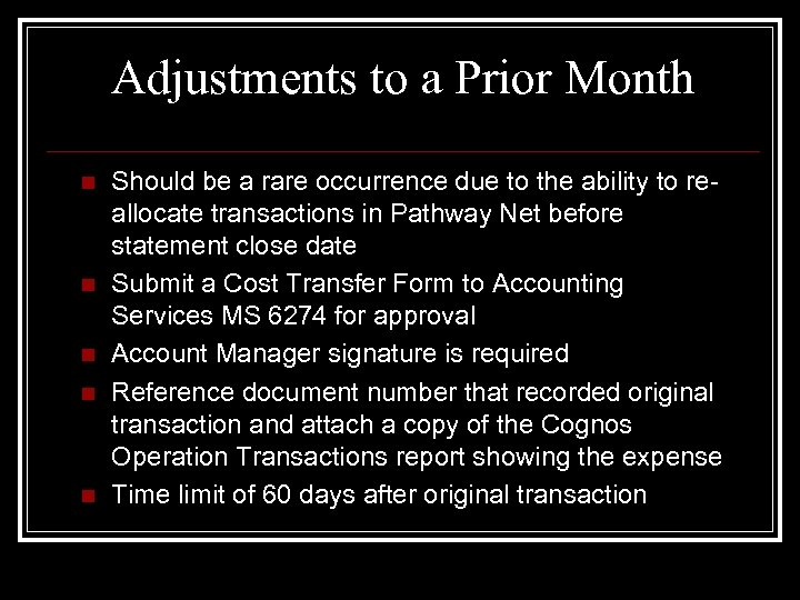 Adjustments to a Prior Month n n n Should be a rare occurrence due