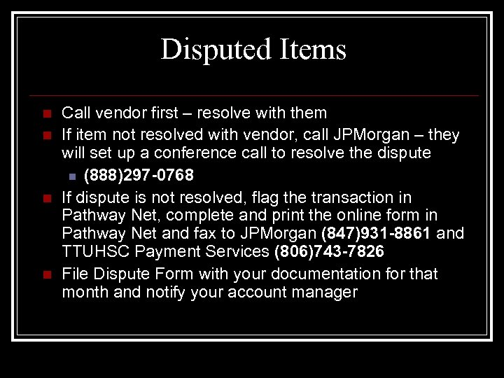 Disputed Items n n Call vendor first – resolve with them If item not