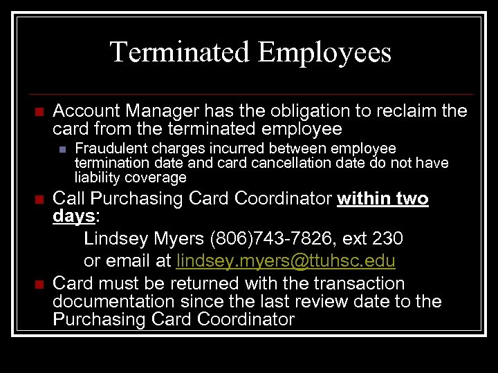 Terminated Employees n Account Manager has the obligation to reclaim the card from the