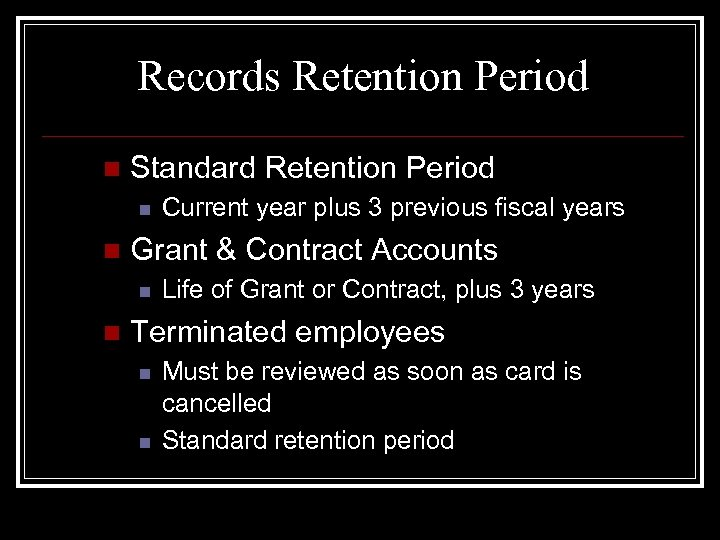 Records Retention Period n Standard Retention Period n n Grant & Contract Accounts n