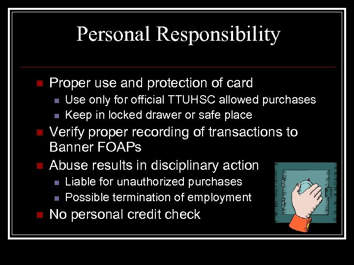 Personal Responsibility n Proper use and protection of card n n Verify proper recording