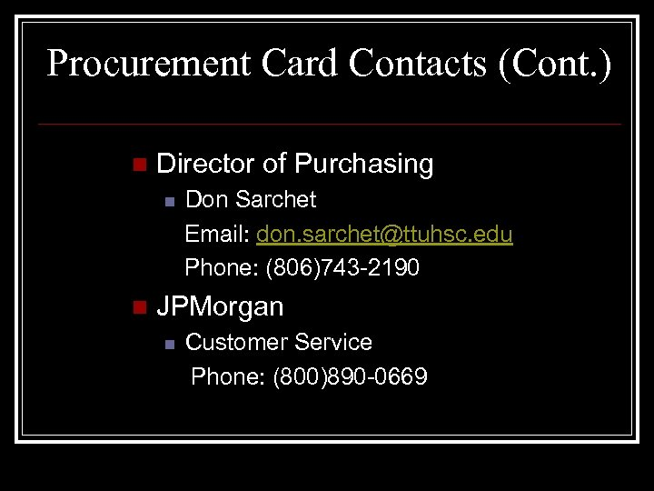 Procurement Card Contacts (Cont. ) n Director of Purchasing n n Don Sarchet Email: