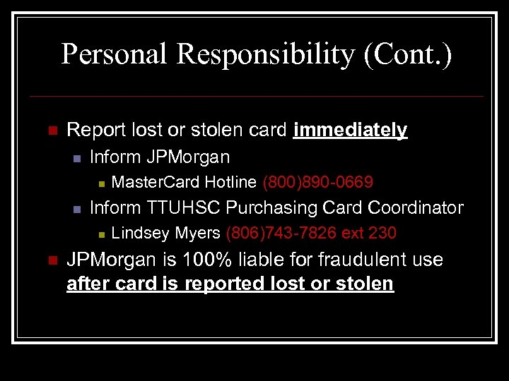 Personal Responsibility (Cont. ) n Report lost or stolen card immediately n Inform JPMorgan