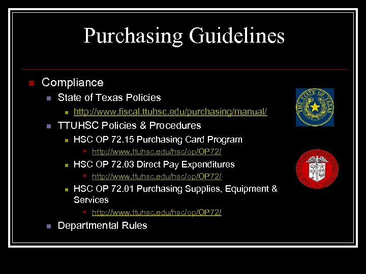 Purchasing Guidelines n Compliance n State of Texas Policies n n http: //www. fiscal.
