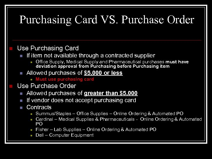 Purchasing Card VS. Purchase Order n Use Purchasing Card n If item not available
