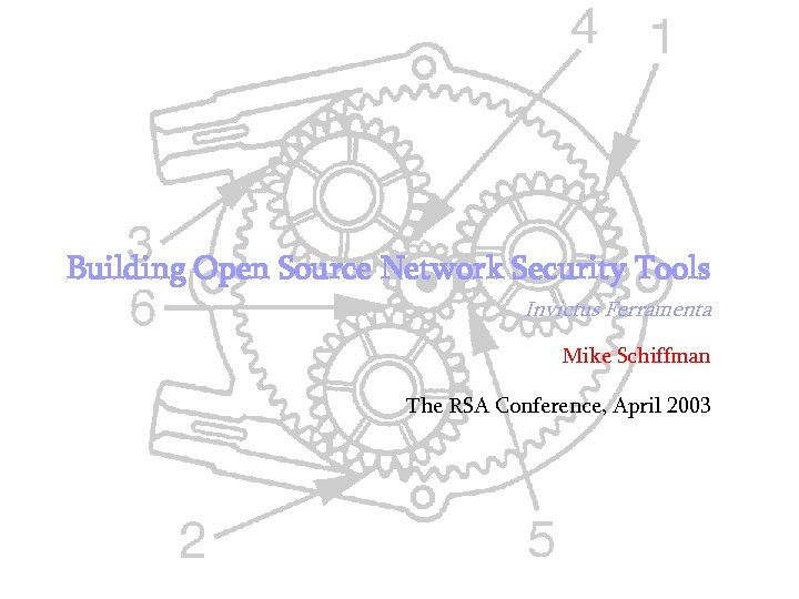 Building Open Source Network Security Tools Invictus Ferramenta Mike Schiffman The RSA Conference, April