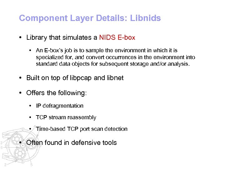 Component Layer Details: Libnids • Library that simulates a NIDS E-box • An E-box's