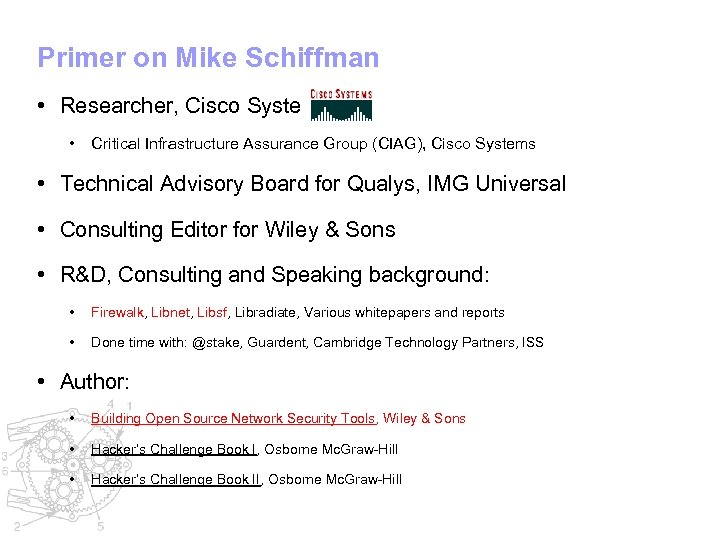 Primer on Mike Schiffman • Researcher, Cisco Systems • Critical Infrastructure Assurance Group (CIAG),