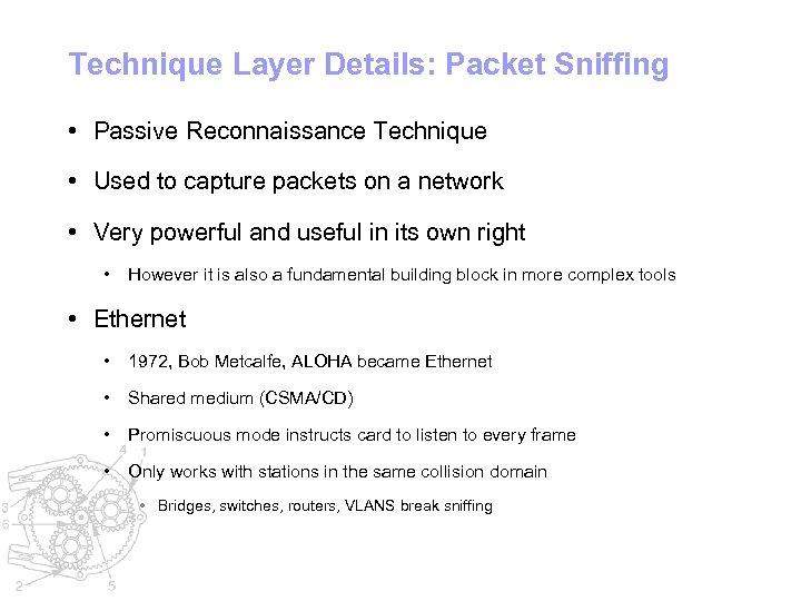 Technique Layer Details: Packet Sniffing • Passive Reconnaissance Technique • Used to capture packets