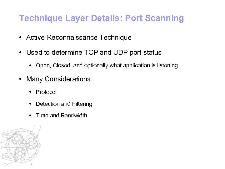 Technique Layer Details: Port Scanning • Active Reconnaissance Technique • Used to determine TCP