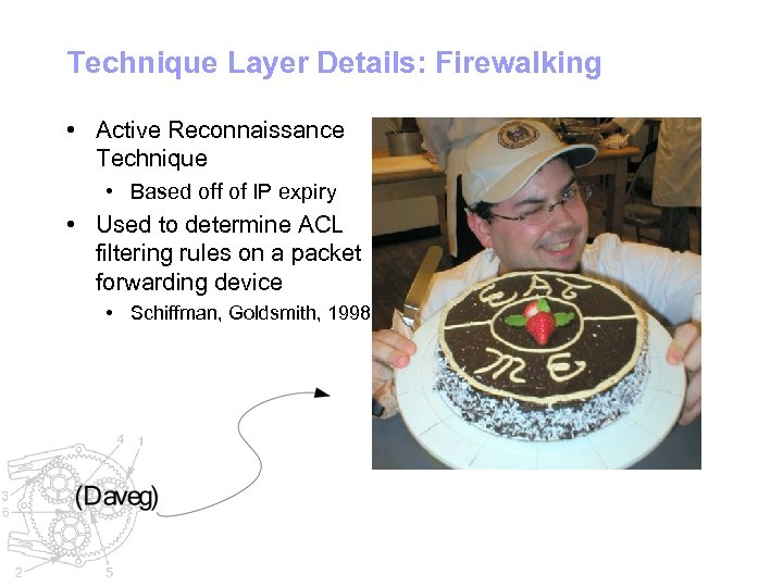 Technique Layer Details: Firewalking • Active Reconnaissance Technique • Based off of IP expiry