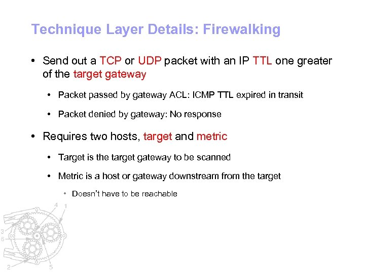 Technique Layer Details: Firewalking • Send out a TCP or UDP packet with an