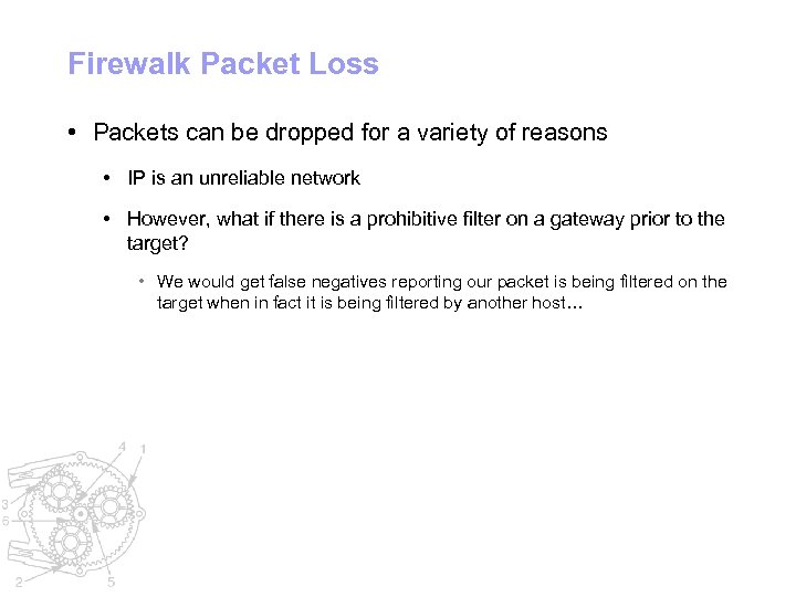 Firewalk Packet Loss • Packets can be dropped for a variety of reasons •