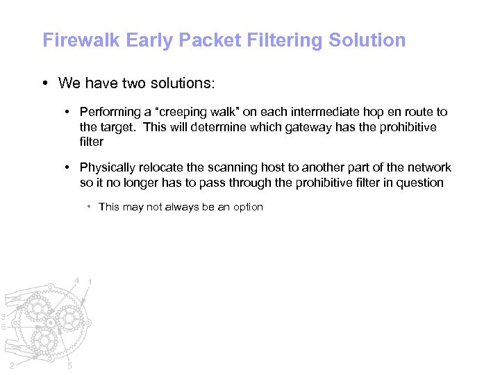 """Firewalk Early Packet Filtering Solution • We have two solutions: • Performing a """"creeping"""