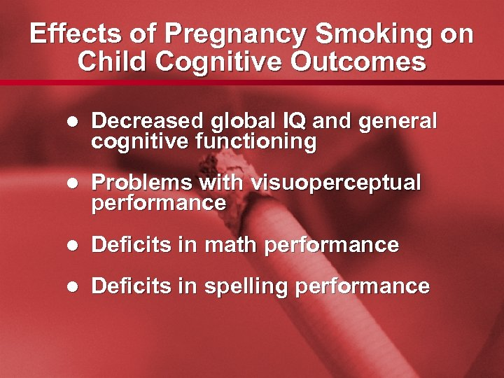 Slide 11 Effects of Pregnancy Smoking on Child Cognitive Outcomes l Decreased global IQ