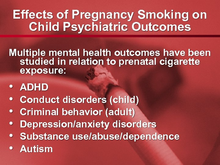 Slide 12 Effects of Pregnancy Smoking on Child Psychiatric Outcomes Multiple mental health outcomes