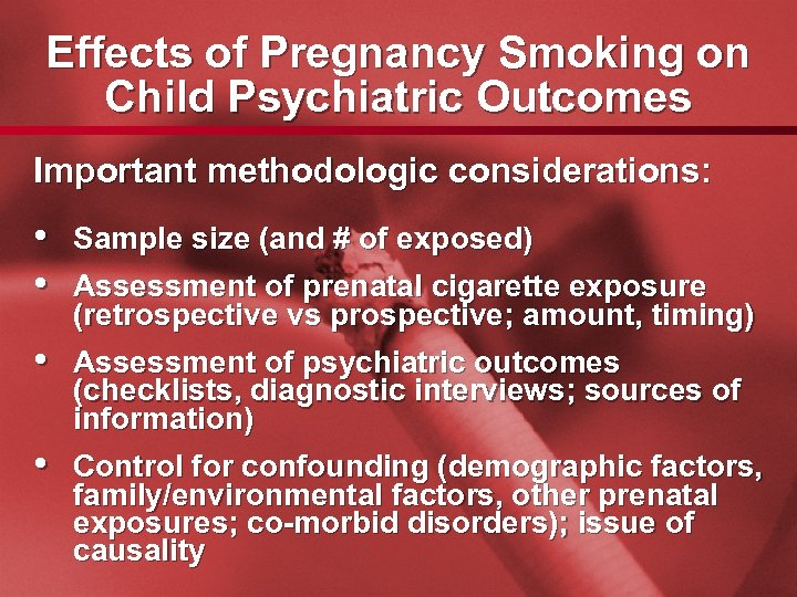 Slide 13 Effects of Pregnancy Smoking on Child Psychiatric Outcomes Important methodologic considerations: •