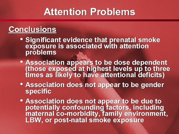 Slide 23 Attention Problems Conclusions • Significant evidence that prenatal smoke • • •