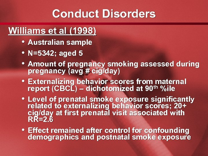 Slide 25 Conduct Disorders Williams et al (1998) • Australian sample • N=5342; aged