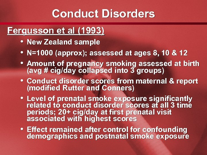 Slide 26 Conduct Disorders Fergusson et al (1993) • New Zealand sample • N=1000