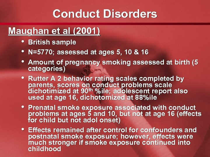 Slide 30 Conduct Disorders Maughan et al (2001) • British sample • N=5770; assessed