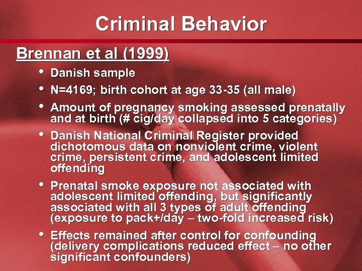 Slide 33 Criminal Behavior Brennan et al (1999) • Danish sample • N=4169; birth