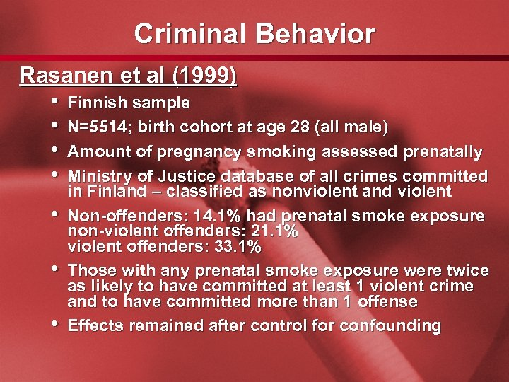 Slide 34 Criminal Behavior Rasanen et al (1999) • Finnish sample • N=5514; birth
