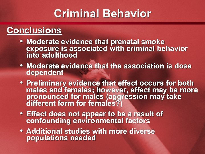 Slide 36 Criminal Behavior Conclusions • Moderate evidence that prenatal smoke • • exposure