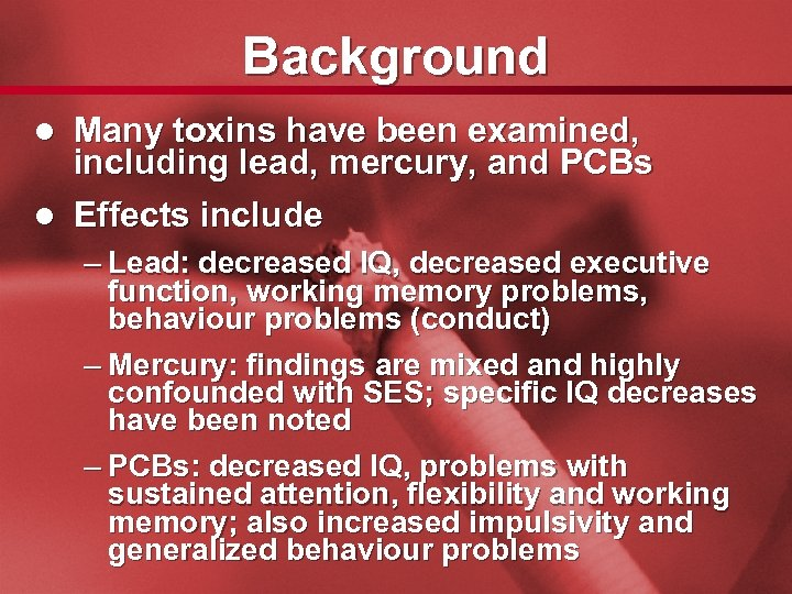 Slide 4 Background Many toxins have been examined, including lead, mercury, and PCBs l