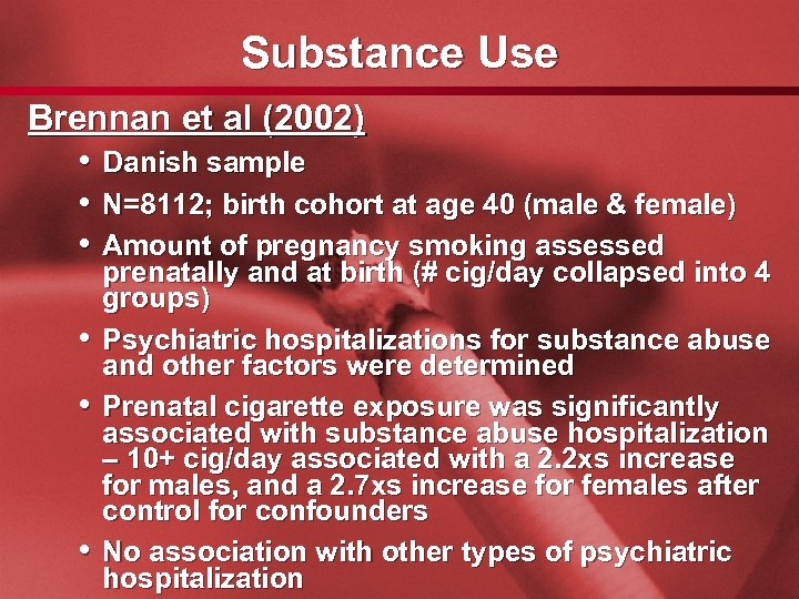 Slide 42 Substance Use Brennan et al (2002) • Danish sample • N=8112; birth