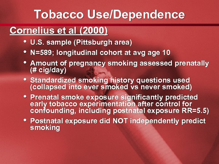 Slide 49 Tobacco Use/Dependence Cornelius et al (2000) • U. S. sample (Pittsburgh area)