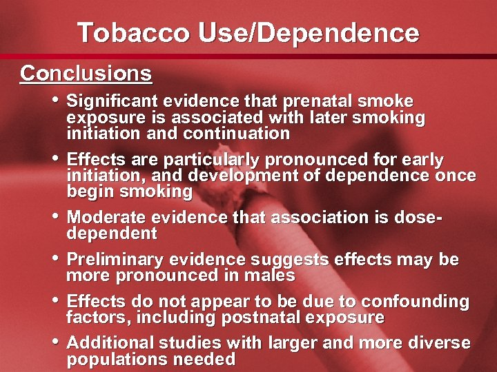Slide 50 Tobacco Use/Dependence Conclusions • Significant evidence that prenatal smoke • • •