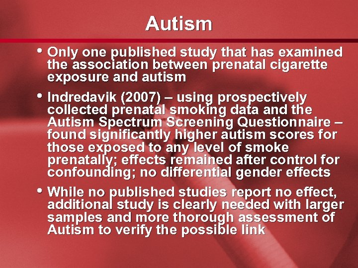 Slide 51 Autism • Only one published study that has examined • • the
