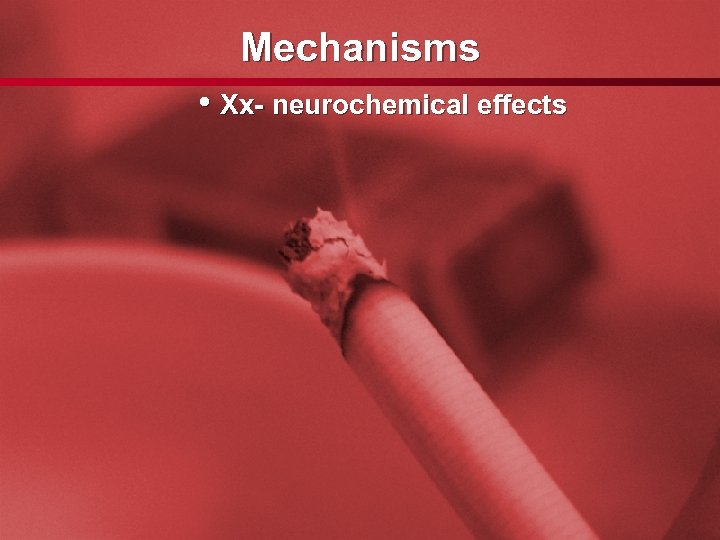 Slide 55 Mechanisms • Xx- neurochemical effects
