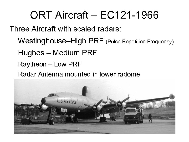 ORT Aircraft – EC 121 -1966 Three Aircraft with scaled radars: Westinghouse–High PRF (Pulse