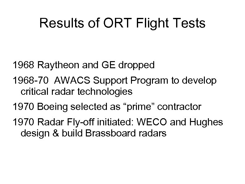 Results of ORT Flight Tests 1968 Raytheon and GE dropped 1968 -70 AWACS Support