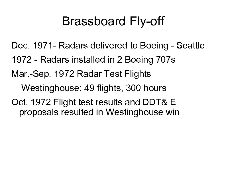 Brassboard Fly-off Dec. 1971 - Radars delivered to Boeing - Seattle 1972 - Radars