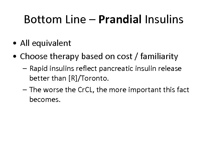 Bottom Line – Prandial Insulins • All equivalent • Choose therapy based on cost