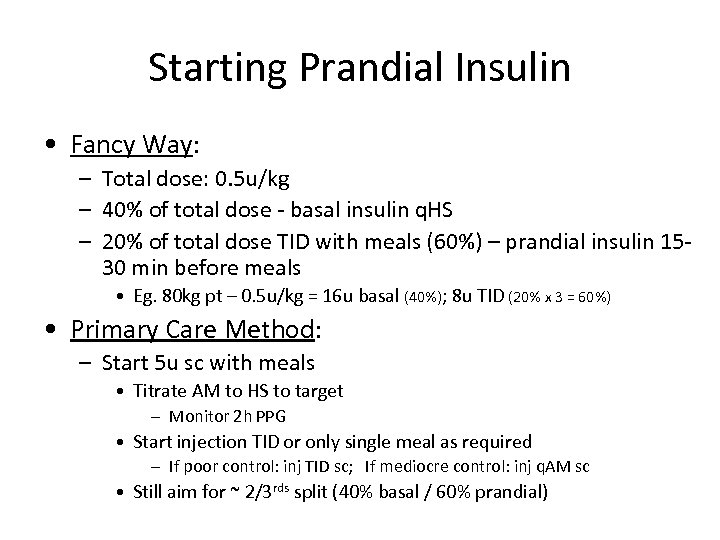 Starting Prandial Insulin • Fancy Way: – Total dose: 0. 5 u/kg – 40%