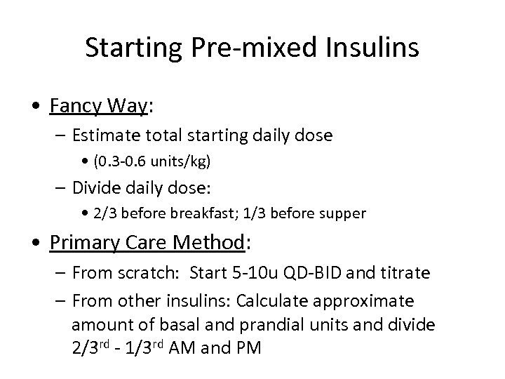 Starting Pre-mixed Insulins • Fancy Way: – Estimate total starting daily dose • (0.