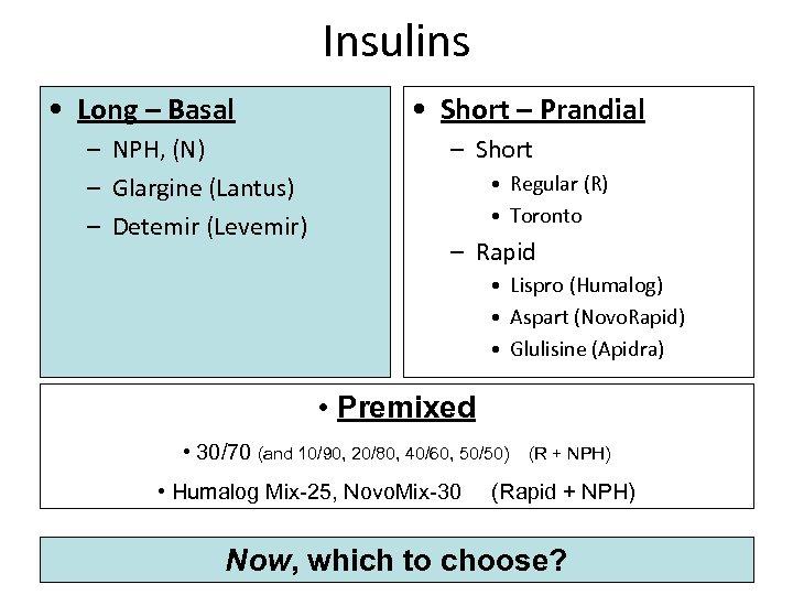 Insulins • Long – Basal – NPH, (N) – Glargine (Lantus) – Detemir (Levemir)