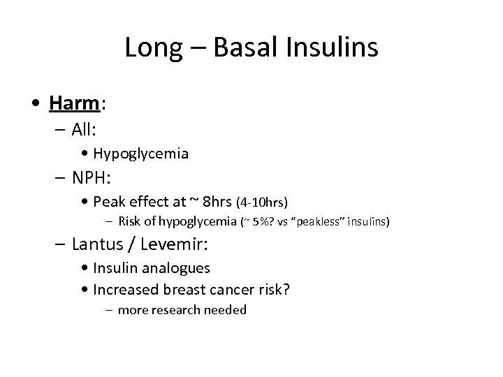Long – Basal Insulins • Harm: – All: • Hypoglycemia – NPH: • Peak