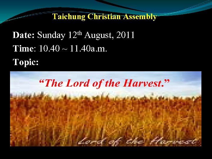 Taichung Christian Assembly Date: Sunday 12 th August, 2011 Time: 10. 40 ~ 11.