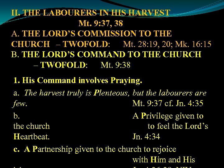 II. THE LABOURERS IN HIS HARVEST Mt. 9: 37, 38 A. THE LORD'S COMMISSION