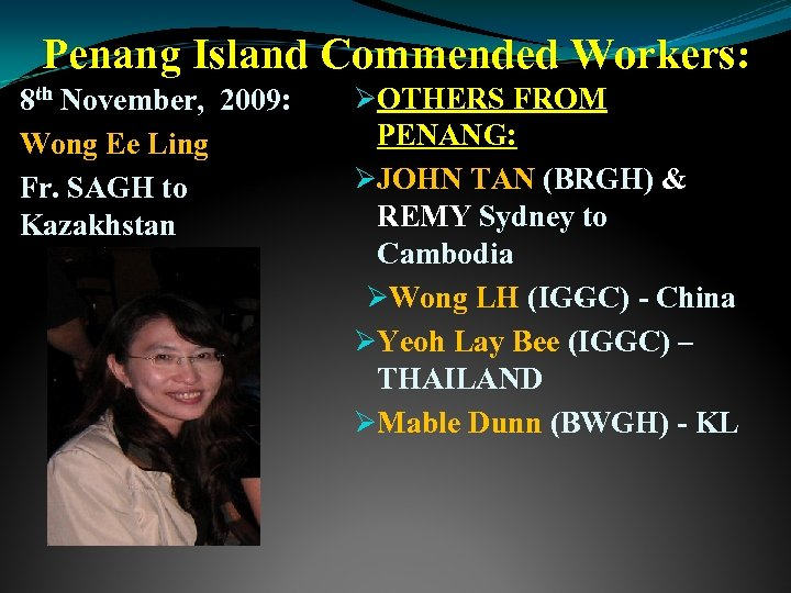 Penang Island Commended Workers: 8 th November, 2009: Wong Ee Ling Fr. SAGH to