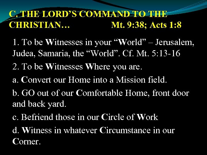 C. THE LORD'S COMMAND TO THE CHRISTIAN… Mt. 9: 38; Acts 1: 8 1.