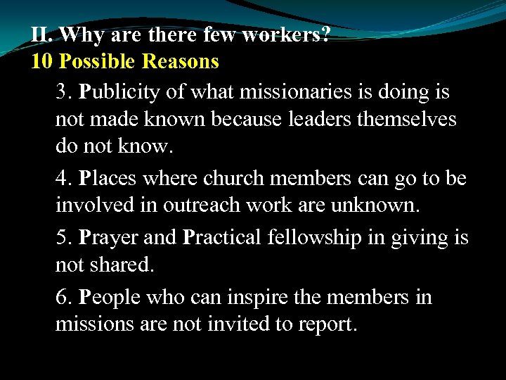 II. Why are there few workers? 10 Possible Reasons 3. Publicity of what missionaries