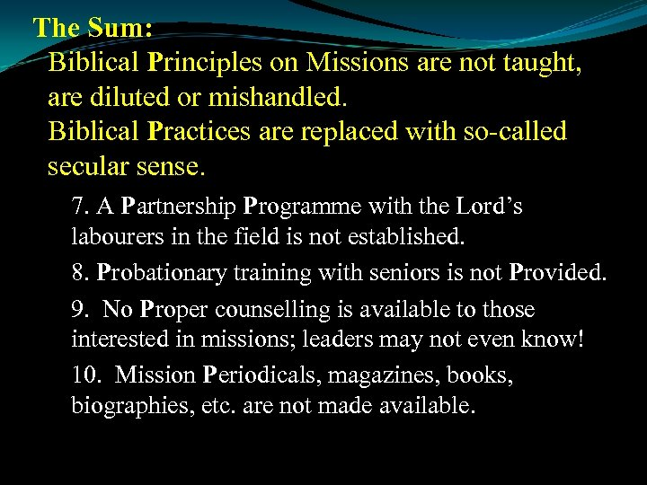 The Sum: Biblical Principles on Missions are not taught, are diluted or mishandled. Biblical