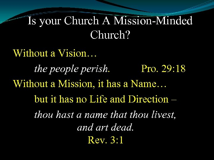 Is your Church A Mission-Minded Church? Without a Vision… the people perish. Pro. 29: